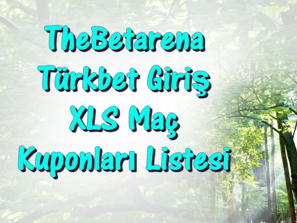 TheBetarena, Betarena, Türkbet, Türkbet Giriş, Betarena XLS, Betarena Kuponları, Türkbet Listesi, Betarena Maç Listesi