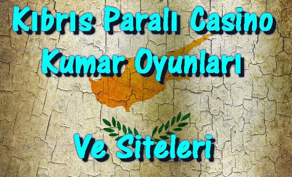 Kıbrıs Kumar Oyunları, Kıbrıs Casino Oyunları, Kıbrıs Casino Siteleri, Kıbrıs Kumar Siteleri, Paralı Casino Oyunları, Paralı Casino Siteleri